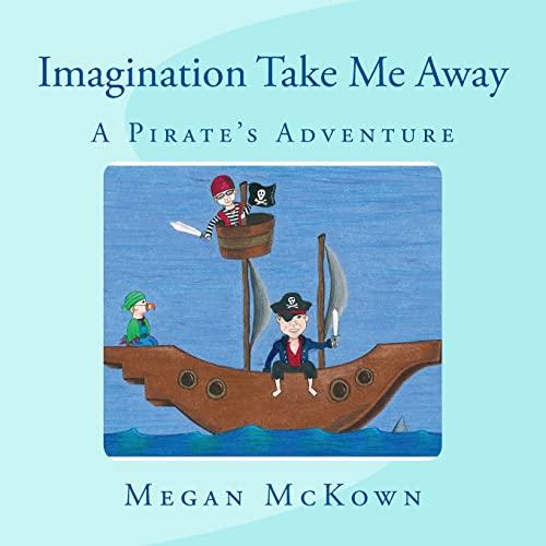 9781499201703: Imagination Take Me Away: Pirate Adventure (Imagination Series) (Volume 1)