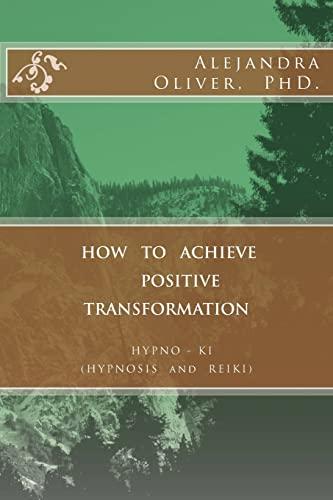 9781499202410: HOW TO ACHIEVE POSITIVE TRANSFORMATION: HYPNO-KI (HYPNOSIS and REIKI)