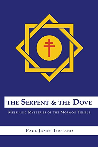 9781499202472: The Serpent and The Dove: Messianic Mysteries of the Mormon Temple
