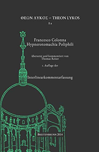 9781499206111: Francesco Colonna: Hypnerotomachia Poliphili: Interlinearkommentarfassung: Volume 1 (Theon Lykos)