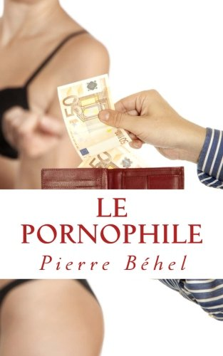 9781499210163: Le Pornophile (French Edition)