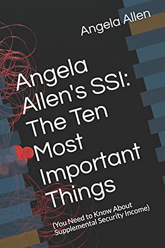 9781499210576: Angela Allen's SSI: The Ten Most Important Things: (You Need to Know About Supplementary Security Income) (Angela Allen's Ten Most Important Things) (Volume 1)