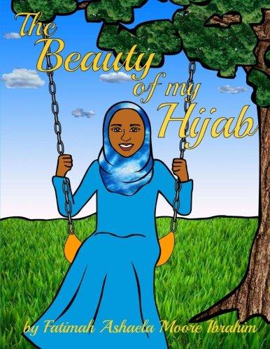 The Beauty Of My Hijab (8x10, Full Color): Moore Ibrahim, Fatimah Ashaela