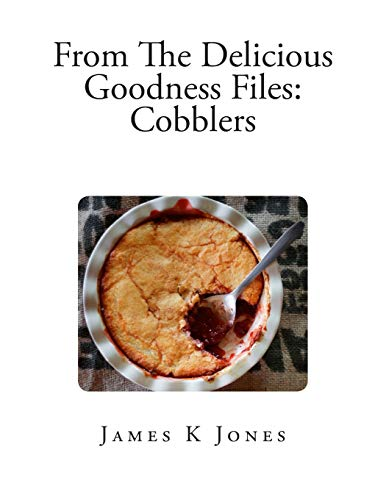 9781499221565: From The Delicious Goodness Files: Cobblers (Volume 1)