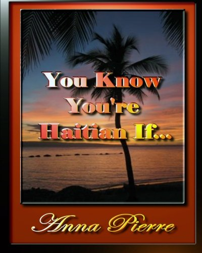 You Know Youre Haitian If., by Pierre: Anna Pierre
