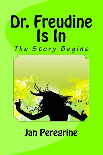 Dr. Freudine Is In: The Story Begins (Volume 1): Jan Peregrine