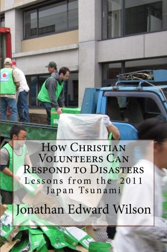 How Christian Volunteers Can Respond to Disasters: Lessons from the 2011 Japan Tsunami: Wilson, ...