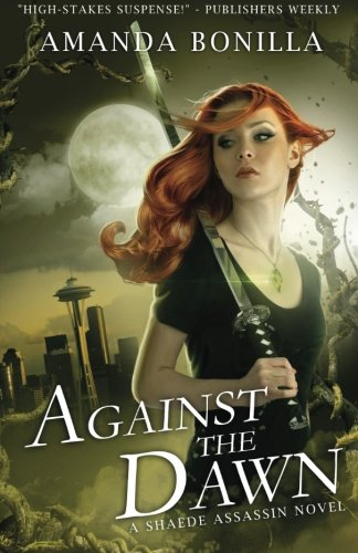 9781499226980: Against the Dawn: A Shaede Assassin Novel