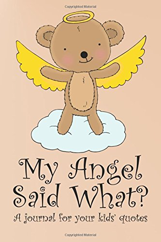 My Angel Said What? A Journal For Your Kids' Quotes: Katie McCabe