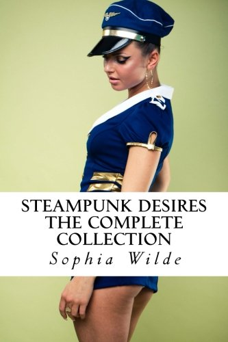 Steampunk Desires: The Complete Collection: Wilde, Sophia
