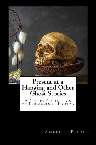 9781499229806: Present at a Hanging and Other Ghost Stories: A Creepy Collection of Paranormal Fiction.