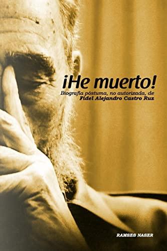 He Muerto!: Biografia postuma, no autorizada de Fidel Alejandro Castro Ruz (Spanish Edition): Naser
