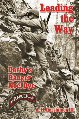 Leading the Way: Darby's Ranger Noel Dye: A H Durshimer III