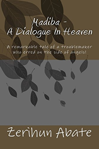9781499238174: Madiba - A Dialogue In Heaven: The gift and power of forgiveness: a remarkable tale of a troublemaker who erred on the side of angels!