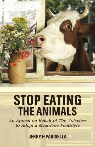 Stop Eating the Animals: An Appeal on Behalf of The Voiceless to Adopt a Meat-Free Foodstyle: Jerry...