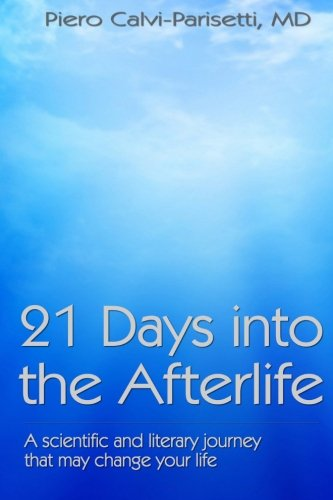 21 Days into the Afterlife: A scientific and literary journey that may change your life: Piero ...