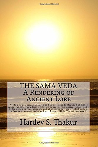 The Sama Veda: A Rendering of Ancient Lore: Wisdom is as ancient as Earth and Sun. It sounds ...