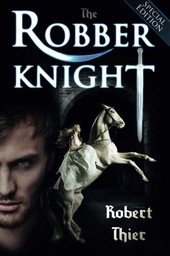 The Robber Knight - Special Edition (The Robber Knight Saga) (Volume 1): Thier, Robert