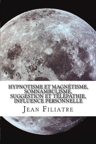 9781499256208: Hypnotisme et magnétisme, somnambulisme, suggestion et télépathie, influence personnelle