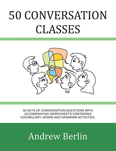 9781499256925: 50 Conversation Classes: 50 sets of conversation cards with an accompanying activity sheet containing vocabulary, idioms and grammar.