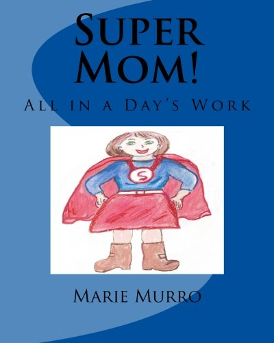 9781499260939: Super Mom!: All in a Day's Work