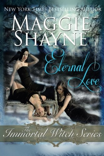 Eternal Love: The Immortal Witch Series (The Immortal Witches): Shayne, Maggie
