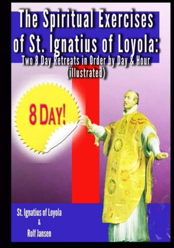 9781499264357: The Spiritual Exercises of St. Ignatius of Loyola: Two 8 Day Retreats in Order by Day and Hour (illustrated)