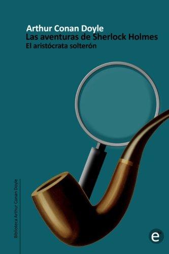 El aristócrata solterón: Las aventuiras de Sherlock Holmes (Spanish Edition): Arthur Conan Doyle