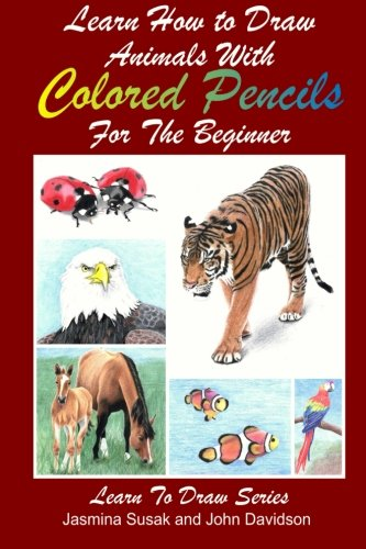 9781499268454: Learn How to Draw Animals with Colored Pencils for the Beginner (Learn to Draw) (Volume 38)