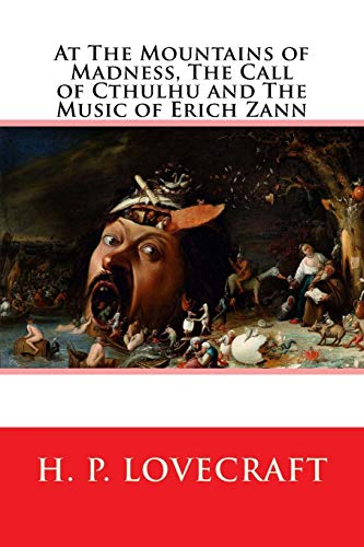 At The Mountains of Madness, The Call of Cthulhu and The Music of Erich Zann: Lovecraft, H. P.