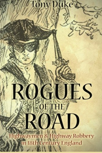 9781499278811: Rogues of the Road: Highwaymen & Highway Robbery in 18th Century England