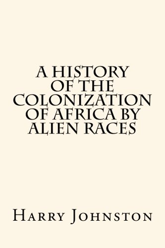 9781499279108: A History of the Colonization of Africa by Alien Races