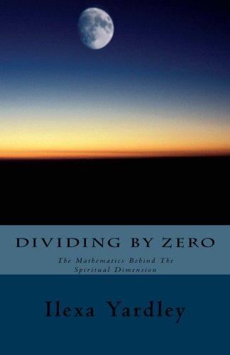 9781499281538: Dividing By Zero: The Mathematics behind the Spiritual Dimension