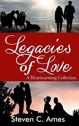 Legacies of Love: A Heartwarming Collection: Ames, Steven C.