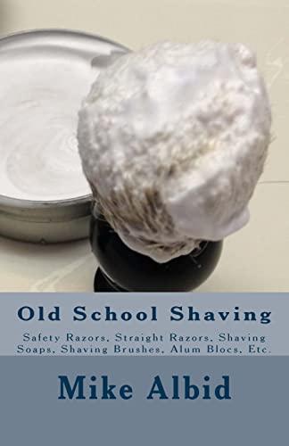 Old School Shaving: Safety Razors, Straight Razors, Shaving Soaps, Shaving Brushes, Alum Blocs, Etc.