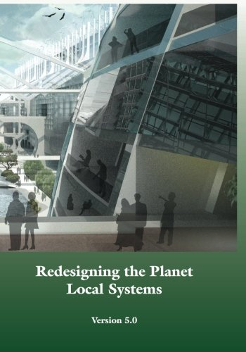 9781499284072: Redesigning the Planet: Local Systems: Reshaping the Constructs of Civilizations through the Use of Ecological Design & Other Conceptual & Practical ... Experiments, & Eutopian Strategies (Volume 2)