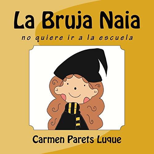 La Bruja Naia (Spanish Edition): Parets Luque, Carmen