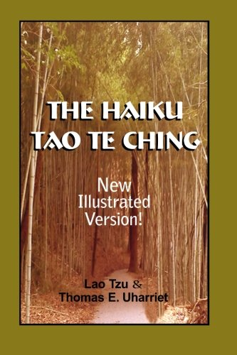The Haiku Tao Te Ching: Illustrated Version: Thomas E. Uharriet, Lao Tzu &