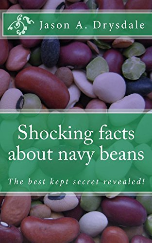 9781499285123: Shocking facts about navy beans: Find out why U.S. Navy used navy beans as a staple food, and why the U.S. Senate serves navy bean soup as a tradition.