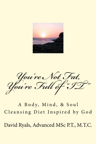 """You're Not Fat, You're Full of """"IT"""": A Body, Mind, & Soul Cleansing Diet: David..."""