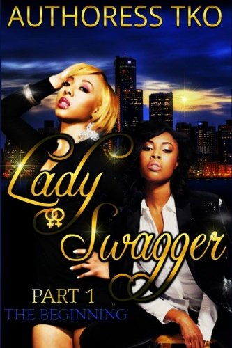 Lady Swagger: The Beginning Part 1 & 2: Tko, Authoress