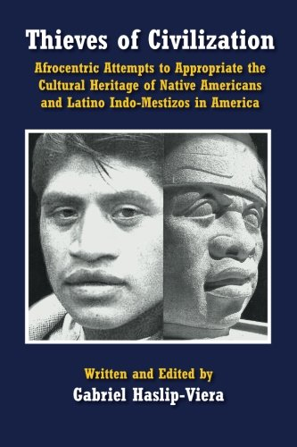 9781499294170: Thieves of Civilization: Afrocentric Attempts to Appropriate the Cultural Heritage of Native Americans and Latino Indo-Mestizos in America