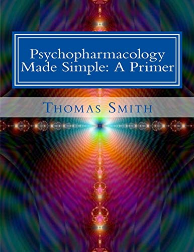 Psychopharmacology Made Simple:: A Primer: Smith, Dr Thomas Andrew