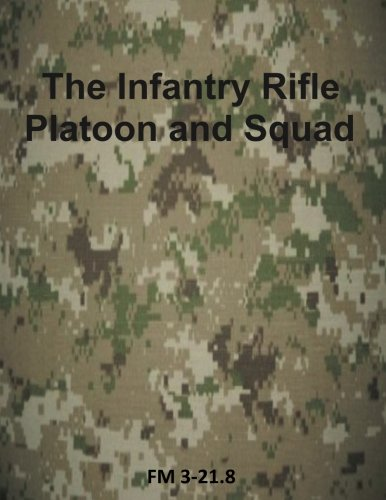 9781499296945: The Infantry Rifle Platoon and Squad: FM 3-21.8 (U.S. Army Fielf Manuals)