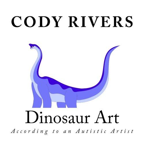 Dinosaur Art: According to an Autistic Artist: Rivers, Cody