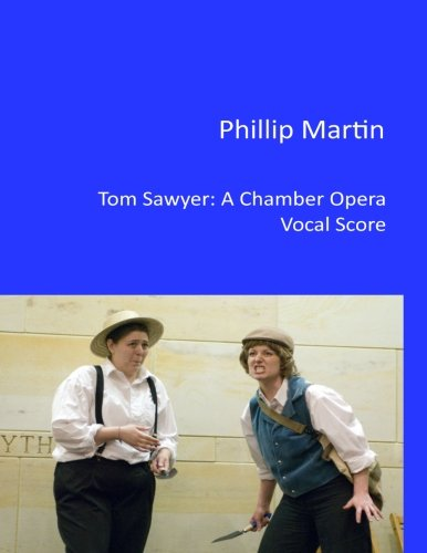 Tom Sawyer - A Chamber Opera: Vocal Score: Martin, Phillip