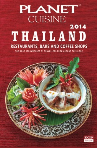 Planet Cuisine Thailand 2014: The Most Recommended Restaurants, Bars And Coffe Shops By Travellers ...