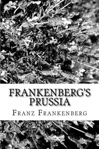 Frankenberg's Prussia: A Guide To Lost Prussian Nobility: Franz W Frankenberg
