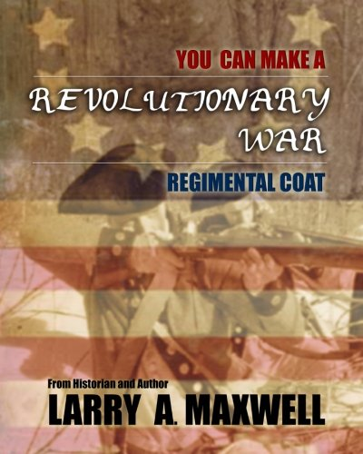 9781499311464: You Can Make a Revolutionary War Regimental Coat: Practical Instructions to Help You Make a Historically Accurate Revolutionary War Regimental Coat
