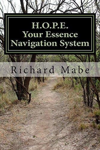 H.O.P.E., Your Essence Navigation System: H.O.P.E, Your Essence Navigation System: Richard E. Mabe